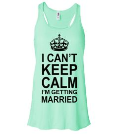 Bride Tank / I Cant Keep Calm Im Getting Married / Bella Flowy Tank Top / Funny Bride Gift // Bachelorette tshirt / Bridal Tank Top on Etsy, $22.00