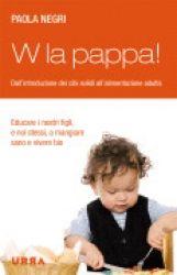 W la pappa! libro di Paola Negri Urra Edizioni http://www.librisalus.it/libri/w_la_pappa.php?pn=178