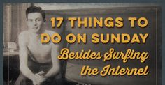17 Things to Do on Sunday Besides Surfing the Internet (via @artofmanliness)