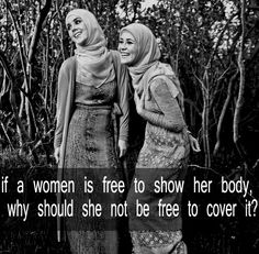 """If a woman is free to show her body, why should she not be free to cover it?"" #feminism #religion #choice"