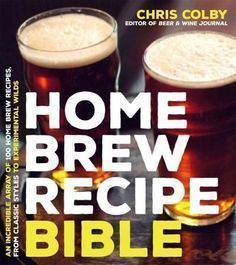 Home Brew Recipe Bible: An Incredible Array of 101 Craft Beer Recipes from Classic Styles to Experimental Wilds #homebrewingrecipesbeer