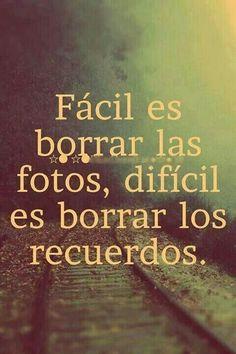 Fácil es borrar las fotos, Difícil es borrar los recuerdos.