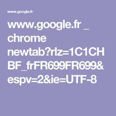 www.google.fr _ chrome newtab?rlz=1C1CHBF_frFR699FR699&espv=2&ie=UTF-8