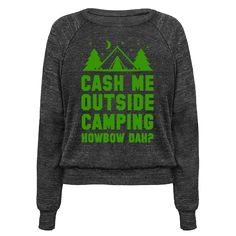 Cash Me Outside Camping - You can cash me outside howbow dah? If you love the great out doors and a clever homage to trendy memes this camping shirt is for you! Perfect for camping trips and road trips, lovers of memes, and lovers of funny t shirts.