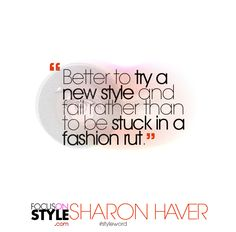 """""""Better to try a new style and fail rather than to be stuck in a fashion rut.""""  For more daily stylist tips + style inspiration, visit: https://focusonstyle.com/styleword/ #fashionquote #styleword"""