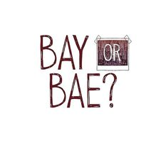 Bay or Bae?
