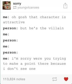 I don't know why but I always fall for villains 😅