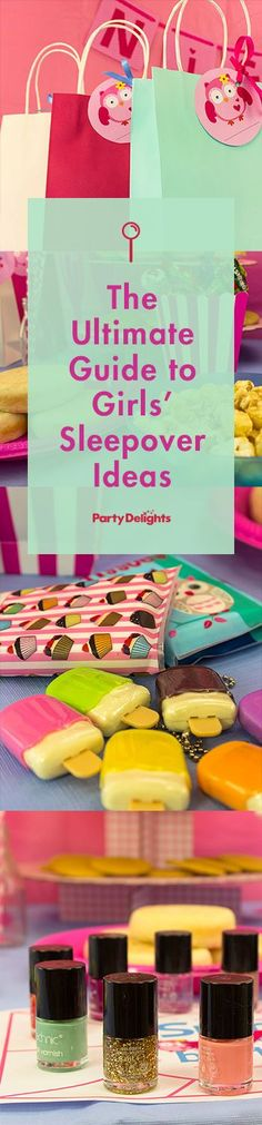 The Ultimate Guide to Girls' Sleepovers - Sleepover Party Ideas for Girls.