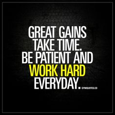 """Great gains take time. Be patient and work hard. Everyday."" #goforit #gains #workhard www.gymquotes.co"