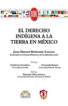 El derecho indígena a la tierra en México / Juan Belmonte Lozano. - 2016