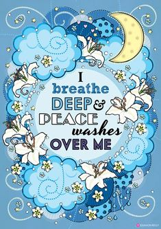 I breathe deep and peace washes over me