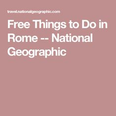 Free Things to Do in Rome -- National Geographic