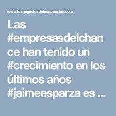 Las #empresasdelchance han tenido un #crecimiento en los últimos años #jaimeesparza es un empresario que con su #liderazgo ha aportado al #exito de este sector comercial