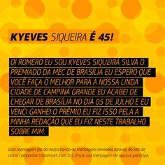 #MensagemPorAmorACampina enviada através do site http://romero45.com.br/ Parabéns pelo prêmio, Kyeves. Farei sim, o melhor para o povo de Campina.