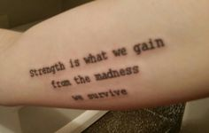 """Strength is what we gain from the madness we survive"""