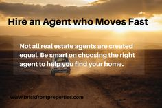 Not all real estate agents are created equal. Be smart on choosing the right agent to help you find your home.