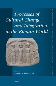 Processes of cultural change and integration in the Roman world / edited by Saskia T. Roselaar. Brill, cop. 2015