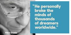 """""""He personally broke the minds of thousands of dreamers worldwide."""" - Vibor Oxmix"""