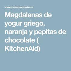 Magdalenas de yogur griego, naranja y pepitas de chocolate ( KitchenAid)
