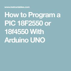 How to Program a PIC 18F2550 or 18f4550 With Arduino UNO