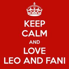 Keep Calm and love Fani and Leo.