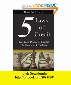 5 Laws of Credit For Your Personal Credit and Financial Freedom (Spanish Edition) (9781425914585) Brian Clarke , ISBN-10: 1425914586  , ISBN-13: 978-1425914585 ,  , tutorials , pdf , ebook , torrent , downloads , rapidshare , filesonic , hotfile , megaupload , fileserve