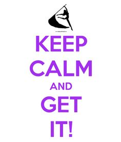 Keep Calm and Get It!