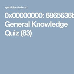 Check your gk  General Knowledge Quiz (83)