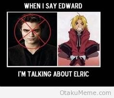 Elric is way better than Edward, anyways I'm in Team Jacob *Sticks out tongue*