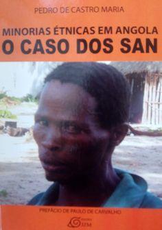 Minorias étnicas em Angola : o caso dos San / Pedro de Castro Maria ; [prefácio de Paulo de Carvalho] - Viana, Luanda : Edições JZM, 2015