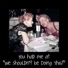 Lucy and Ethel <3