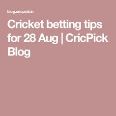 Cricket betting tips for 28 Aug | CricPick Blog