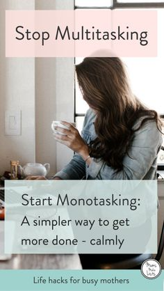 A simple way to get more done everyday and feel calmer ... stop multitasking and start monotasking, it will do your personal organisation the world of good
