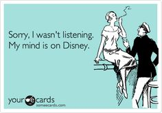 Funny Apology Ecard: Sorry, I wasn't listening. My mind is on Disney.