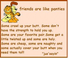 Friends are like panties