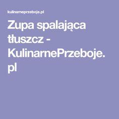 Zupa spalająca tłuszcz - KulinarnePrzeboje.pl Recipes, Food, Sport, Fitness, Per Diem, Deporte, Rezepte, Sports, Food Recipes