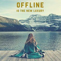 Offline is the new luxury.