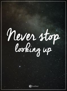 Never stop looking up. #powerofpositivity #positivewords #positivethinking #inspirationalquote #motivationalquotes #quotes #life #love #hope #faith #respect