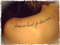 """Times are hard for dreamers.""  - From the movie Amélie"