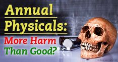 An annual physical exam for healthy individuals may do more harm than good, by resulting in unnecessary tests that are not effective in preventing disease. http://articles.mercola.com/sites/articles/archive/2015/11/04/annual-physicals.aspx