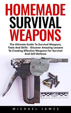 Homemade Survival Weapons: The Ultimate Guide To Survival Weapons, Tools And Skills - Discover Amazing Lessons To Creating Effective Weapons For Survival And Self-Defense!, http://www.amazon.com/gp/product/B06ZZMJY92/ref=cm_sw_r_pi_eb_2N.9ybYNKBKW9