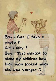 Boy : Can I take a photo? Girl : Why? Boy : Just wanted to show my children how their mom looked when she was younger :) Sweet Pick Up Lines, Romantic Pick Up Lines, Pick Up Lines Cheesy, Pick Up Lines Funny, Funny Pick, Flirting Quotes, Hopeless Romantic, Cute Quotes, Teen Quotes
