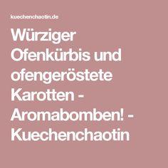 Würziger Ofenkürbis und ofengeröstete Karotten - Aromabomben! - Kuechenchaotin