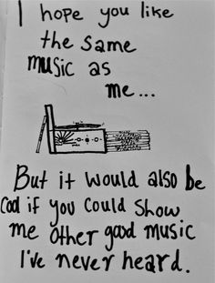 I want to do this everyday!  Show other people music and have them show me as well...