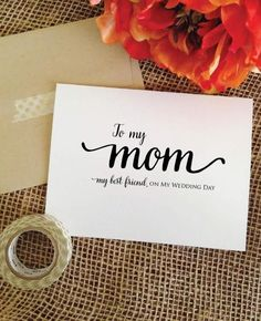 Wedding Day Cards - To my mom my best friend, on my wedding day card.   Cute wedding idea and perfect card to give to your mom on your wedding day!