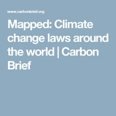 Mapped: Climate change laws around the world | Carbon Brief