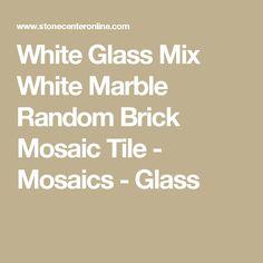 White Glass Mix White Marble Random Brick Mosaic Tile - Mosaics - Glass