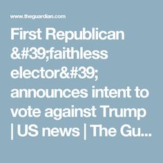 First Republican 'faithless elector' announces intent to vote against Trump   US news   The Guardian