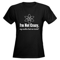 Big Bang theory tee Actually I think she might of had me tested;)