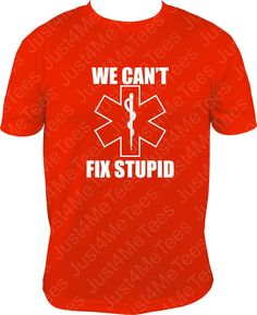 Paramedic EMT shirt logo We can't Fix Stupid Tee by Just4MeTees, $19.95